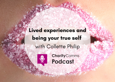 CharityComms podcast: Talking lived experiences and being your true self with Collette Philip