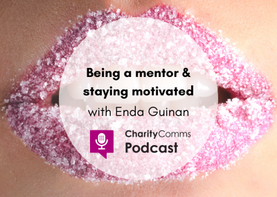 CharityComms podcast: Being a mentor and staying motivated with Enda Guinan