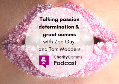 CharityComms podcast: Talking passion, determination and great comms with Zoe Guy and Tom Madders
