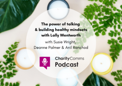 CharityComms podcast: The power of talking and building healthy mindsets
