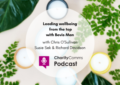 CharityComms podcast: Leading wellbeing from the top