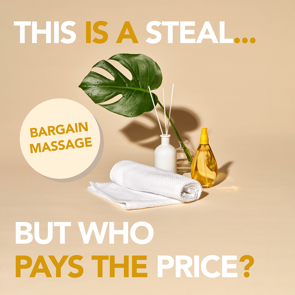 Image of massage oil, incense, plant and towel. With text - This is a steal...bargain Massage but who pays the price?